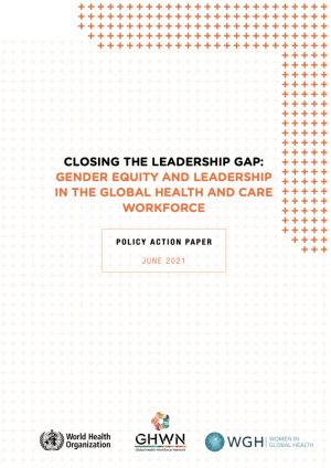 Closing the Leadership Gap: Gender Equity and Leadership in the Global Health and Care Workforce